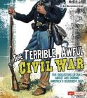 The Terrible, Awful Civil War: The Disgusting Details about Life During America's Bloodiest War (Disgusting History) Cover Image