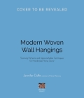 Modern Woven Wall Hangings: Stunning Patterns and Approachable Techniques for Handmade Home Decor Cover Image
