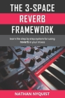 The 3-Space Reverb Framework: Learn the step by step system for using reverb in your mixes Cover Image