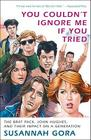 You Couldn't Ignore Me If You Tried: The Brat Pack, John Hughes, and Their Impact on a Generation Cover Image