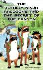The Totally Ninja Raccoons and the Secret of the Canyon Cover Image