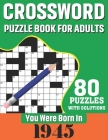 You Were Born In 1945: Crossword Puzzle Book For Adults: 80 Large Print Challenging Crossword Puzzles Book With Solutions For Adults Seniors Cover Image