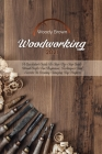Woodworking 2021: A QuickStart Guide to Step-By-Step Guide Wood Crafts for Beginners. Techniques and Secrets in Creating Amazing DIY Pro Cover Image
