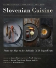 Slovenian Cuisine: From the Alps to the Adriatic in 20 Ingredients Cover Image