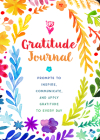 Gratitude Journal: Prompts to Inspire, Communicate, and Apply Gratitude to Every Day (Creative Keepsakes #32) Cover Image