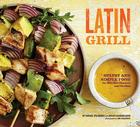 Latin Grill: Sultry and Simple Food for Red-Hot Dinners and Parties Cover Image