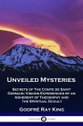 Unveiled Mysteries: Secrets of The Comte de Saint Germain; Visions Experienced by an Adherent of Theosophy and the Spiritual Occult Cover Image