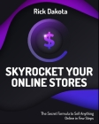 Skyrocket Your Online Stores: The Secret Formula to Sell Anything Online in Few Steps Cover Image