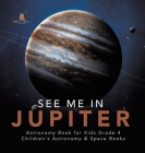 See Me in Jupiter - Astronomy Book for Kids Grade 4 - Children's Astronomy & Space Books Cover Image