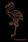 Wochenplaner: Flamingo - A5 6x9 Tagebuch I Wochenkalender I Jahresplaner I Jahreskalender I Terminplaner I für Männer und Frauen, Mä Cover Image