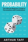 Probability: The Ultimate Beginner's Guide to Permutations & Combinations Cover Image