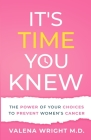 It's Time You Knew: The Power of Your Choices to Prevent Women's Cancer Cover Image