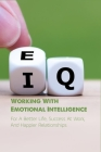 Working With Emotional Intelligence: For A Better Life, Success At Work, And Happier Relationships: Emotional Intelligence Why It Can Matter More Than Cover Image