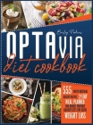 Optavia Diet Cokkbook: 555 Mouth-Watering Healthy Recipes, 21-Day Meal Planner And Budget- Friendly Grocery Lists For Rapid Weight Loss Cover Image
