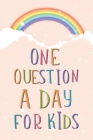 One Question a Day for Kids: +100 Questions You Can Ask Your Kids That Will Make You a Better Parent Cover Image