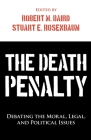 The Death Penalty: Debating the Moral, Legal, and Political Issues Cover Image