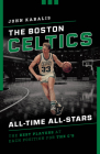 The Boston Celtics All-Time All-Stars: The Best Players at Each Position for the C's Cover Image