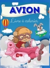 Avion Livre de coloriage: Livre de coloriage d'avions pour enfants: Un livre de coloriage d'avions pour les enfants, avec des images d'avions am Cover Image