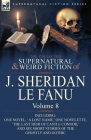The Collected Supernatural and Weird Fiction of J. Sheridan Le Fanu: Volume 8-Including One Novel, 'a Lost Name, ' One Novelette, 'The Last Heir of CA Cover Image