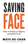 Saving Face: How to Preserve Dignity and Build Trust Cover Image