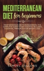 Mediterranean Diet for Beginners: Everything You Need to Get Started. Easy and Healthy Mediterranean Diet Recipes for Weight Loss Cover Image