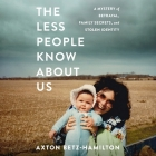 The Less People Know about Us Lib/E: A Mystery of Betrayal, Family Secrets, and Stolen Identity Cover Image