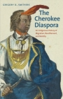 The Cherokee Diaspora: An Indigenous History of Migration, Resettlement, and Identity (The Lamar Series in Western History) Cover Image