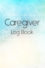 Caregiver Log Book: Simple and Easy Caregiver Log Book a Daily Record: Help to keep information organized each day for Caregiving Vol.2 Cover Image
