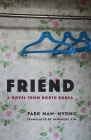 Friend: A Novel from North Korea (Weatherhead Books on Asia) Cover Image