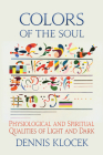 Colors of the Soul: Physiological and Spiritual Qualities of Light and Dark Cover Image