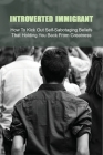 Introverted Immigrant: How To Kick Out Self-Sabotaging Beliefs That Holding You Back From Greatness: Tips For Introverts To Make Friends Cover Image