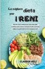 LA MIGLIORE DIETA PER I RENI (renal diet italian version): Ricette veloci e deliziose per ogni stadio della malattia renale a basso contenuto di sodio Cover Image