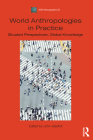 World Anthropologies in Practice: Situated Perspectives, Global Knowledge (Asa Monographs) Cover Image