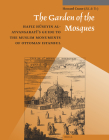 The Garden of the Mosques: Hafiz Hüseyin Al-Ayvansarayî's Guide to the Muslim Monuments of Ottoman Istanbul (Muqarnas #8) Cover Image