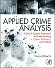 Applied Crime Analysis: A Social Science Approach to Understanding Crime, Criminals, and Victims Cover Image