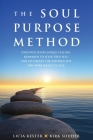 The Soul Purpose Method: Discover your unique calling, Reawaken to your True Self, and Co-create the inspired life you were meant to live Cover Image