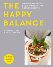 The Happy Balance: The original plant-based approach for hormone health - 60 recipes to nourish body and mind Cover Image