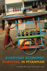 Everyday Economic Survival in Myanmar (New Perspectives in SE Asian Studies) Cover Image