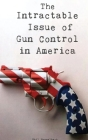 The Intractable Issue of Gun Control in America Cover Image
