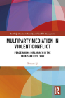 Multiparty Mediation in Violent Conflict: Peacemaking Diplomacy in the Tajikistan Civil War (Routledge Studies in Security and Conflict Management) Cover Image