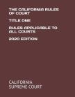 The California Rules of Court Title One Rules Applicable to All Courts 2020 Edition Cover Image