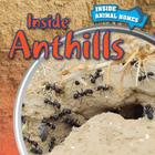 Inside Anthills (Inside Animal Homes) Cover Image