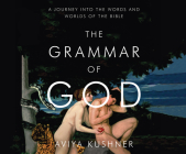 The Grammar of God: A Journey Into the Words and Worlds of the Bible Cover Image