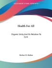 Health For All: Organic Unity And Its Relation To Cure Cover Image