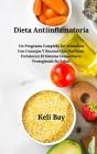 Dieta Antiinflamatoria Fortalecen El Sistema Inmunitario, Protegiendo Su Salud.: Un Programa Completo De Alimentos Con Consejos Y Recetas Que Purifica Cover Image