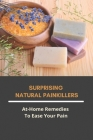 Surprising Natural Painkillers: At-Home Remedies To Ease Your Pain: Diy Muscle Pain Relief Essential Oil Cover Image