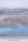 Contemporary Scottish Poetry and the Natural World: Burnside, Jamie, Robertson and White Cover Image