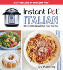 Instant Pot Italian: 100 Irresistible Recipes Made Easier Than Ever Cover Image
