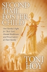 Second Time Foster Child: One Family's Fight for Their Son's Mental Healthcare and Preservation of Their Family Cover Image
