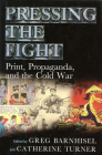 Pressing the Fight: Print, Propaganda, and the Cold War Cover Image